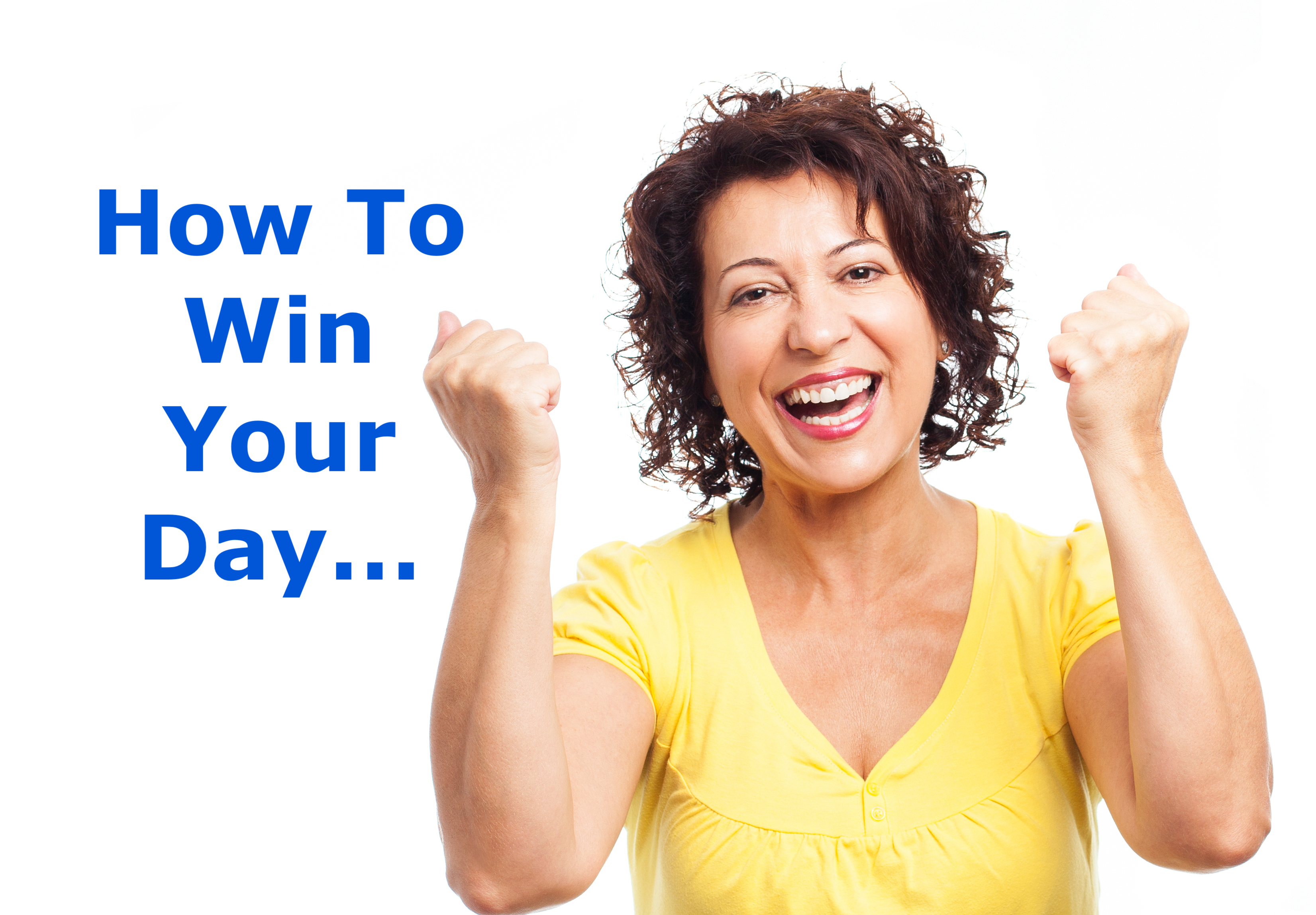 How to Win Your Day